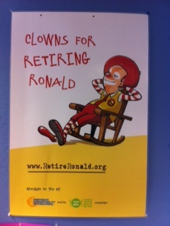 This is a poster from our Food Campaign to challenge McDonald's by working to stop them from marketing to children with tactics such as their clown, Ronald McDonald.